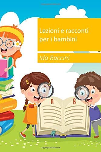 Lezioni e racconti per i bambini: Ida Baccini, firmandosi talvolta con lo pseudonimo Manfredo o...
