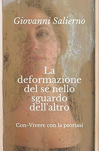 La deformazione del sé nello sguardo dell'altro: Con-vivere con la psoriasi: 1