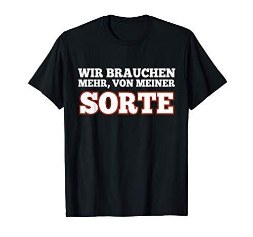 Wir Brauchen Mehr, Von Meiner Sorte T-Shirt Witziger Spruch T-Shirt