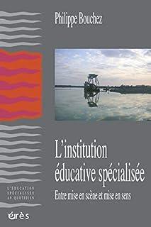 L'institution éducative spécialisée: Entre mise en scène et mise en sens (L'éducation spécialisée au quotidien)