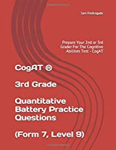 CogAT ® - 3rd Grade Quantitative Battery Practice Questions (Form 7, Level 9): Prepare Your 2nd or 3rd Grader For The Cognitive Abilities Test - CogAT