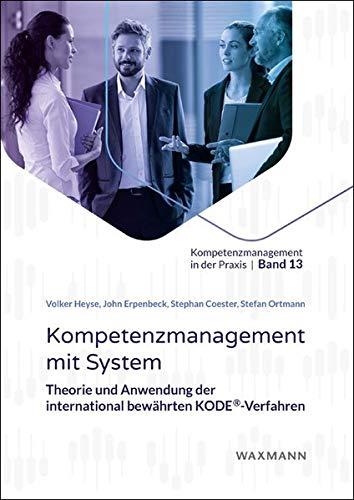Kompetenzmanagement mit System: Theorie und Anwendung der international bewährten KODE®-Verfahren (Kompetenzmanagement in der Praxis)