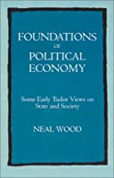 Foundations of Political Economy: Some Early Tudor Views on State and Society