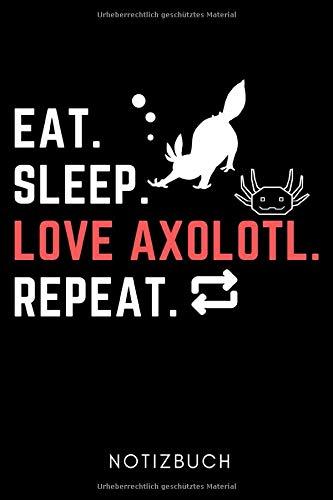 EAT. SLEEP. LOVE AXOLOTL. REPEAT. NOTIZBUCH: A5 Notizbuch PUNKTIERT Geschenk für Axolotl Fans Besitzer | Buch | Amphibien | Aquarium | Haustierbesitzer | Terrarien | Geschenkidee für Kinder