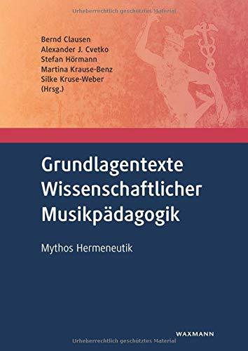 Grundlagentexte Wissenschaftlicher Musikpädagogik: Mythos Hermeneutik