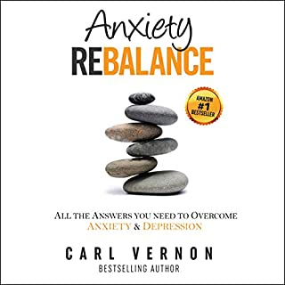 Anxiety Rebalance: All the Answers You Need to Overcome Anxiety and Depression                   By:                                                                                                                                 Carl Vernon                               Narrated by:                                                                                                                                 Carl Vernon                      Length: 5 hrs and 58 mins     1 rating     Overall 5.0