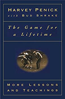 The Game for a Lifetime: More Lessons and Teachings by [Harvey Penick, Bud Shrake]