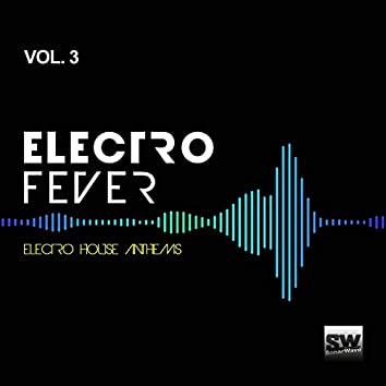 Electro Fever, Vol. 3 (Electro House Anthems)