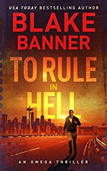 To Rule in Hell - An Omega Thriller (Omega Series Book 6) by [Blake Banner]