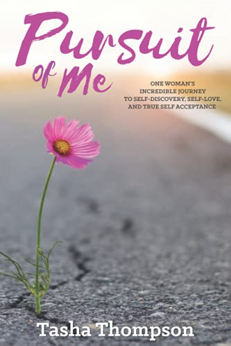 Pursuit of Me: One Women's Incredible Journey to Self Discovery, Self Love, and True Self Acceptance