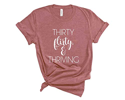 Blue Sand Textiles Thirty Flirty & Thriving Shirt. 30th Birthday T-Shirt. Unisex Shirt for Thirtieth Birthday. (Mauve, Medium)
