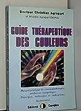 Guide thérapeutique des couleurs - Manuel pratique de chromothérapie, médecine énergétique, principes, techniques et indications