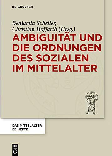 Ambiguität und die Ordnungen des Sozialen im Mittelalter (Das Mittelalter. Perspektiven mediävistischer Forschung. Beihefte 10)