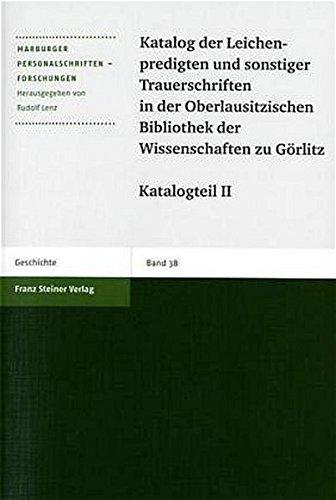 Katalog der Leichenpredigten und sonstiger Trauerschriften in der Oberlausitzischen Bibliothek der Wissenschaften zu Görlitz (Marburger Personalschriften-Forschungen, Band 38)