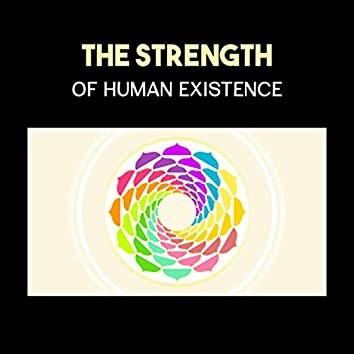 The Strength of Human Existence – Ultimate Yoga Music to Help You Relax, Sleep Better, Meditate, Quiet Mind & Exercise Mindfulness