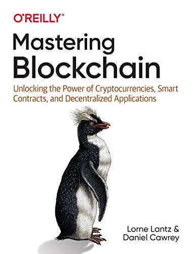 Compare Textbook Prices for Mastering Blockchain: Unlocking the Power of Cryptocurrencies, Smart Contracts, and Decentralized Applications 1 Edition ISBN 9781492054702 by Lantz, Lorne,Cawrey, Daniel