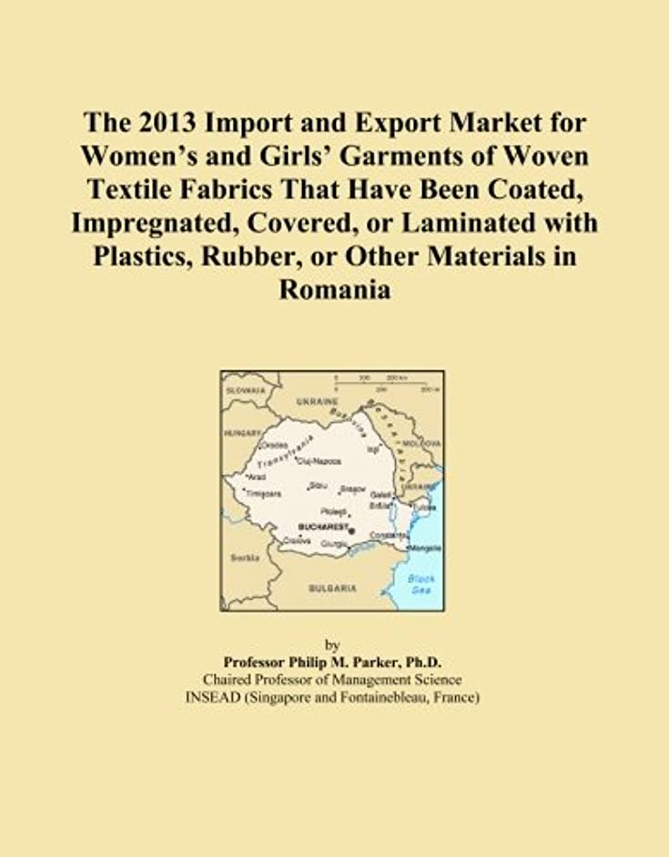 The 2013 Import and Export Market for Women's and Girls' Garments of Woven Textile Fabrics That Have Been Coated, Impregnated, Covered, or Laminated ... Rubber, or Other Materials in Romania