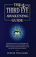 The Third Eye Awakening Guide: The Beginner's Guide to Lucid Dreaming and Reiki Healing. How to Open and Awaken Your Third Eye Chakra, Activate Your Pineal Gland and Enhance Your Psychic Abilities