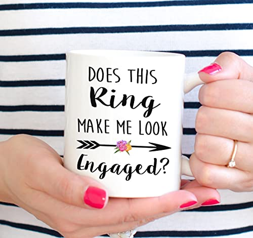 Does This Ring Make Me Look Engaged Mug Great Gift for Brides Bridal Wedding Announcement