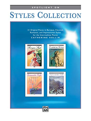 Spotlight on Styles Collection: 21 Original Pieces in Baroque, Classical, Romantic, and Impressionist Styles for the Intermediate Pianist