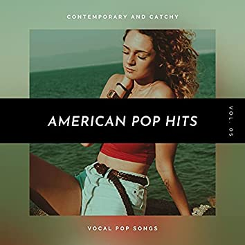 American Pop Hits - Contemporary And Catchy Vocal Pop Songs, Vol. 05