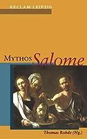 Mythos Salome. Vom Markusevangelium bis Djuna Barnes.