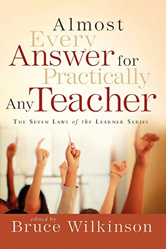 Almost Every Answer for Practically Any Teacher (Seven Laws of the Learner)