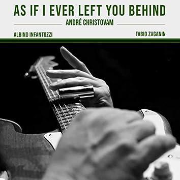 As If I Ever Left You Behind (feat. Albino Infantozzi, Fabio Zaganin)