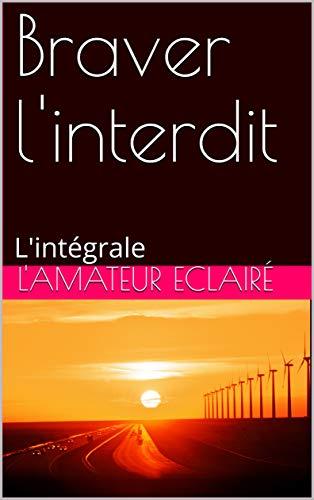 Braver l'interdit: L'intégrale (French Edition)