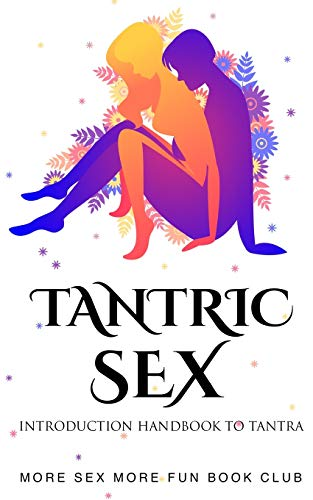 Tantric Sex: Introduction Handbook To Tantra