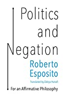 Politics and Negation: For an Affirmative Philosophy