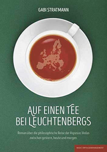 Auf einen Tee bei Leuchtenbergs: Roman über die philosophische Reise der Aspasias Vedas zwischen, gestern, heute und morgen.
