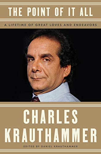 Compare Textbook Prices for The Point of It All: A Lifetime of Great Loves and Endeavors 1st Edition Edition ISBN 9781984825483 by Krauthammer, Charles,Krauthammer, Daniel
