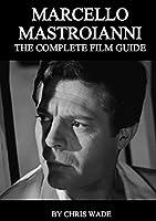 Marcello Mastroianni: The Complete Film Guide