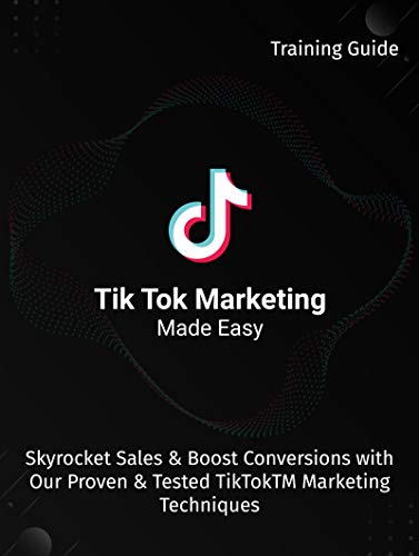 Tik Tok Marketing Made Easy: Sky Rocket Sales and Boost Conversions With Our Proven and Tested TikTokTM Marketing Techniques (English Edition)