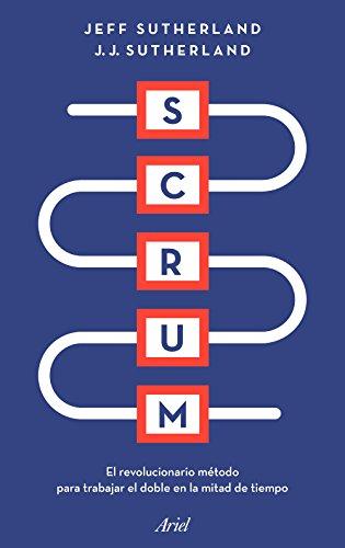 Scrum: El revolucionario método para trabajar el doble en la mitad de tiempo