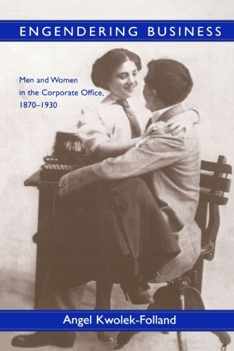 Engendering Business: Men and Women in the Corporate Office, 1870-1930 (Gender Relations in the American Experience)