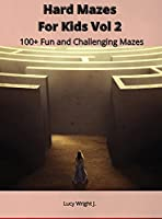 Hard Mazes For Kids Vol 2: 100+ Fun and Challenging Mazes