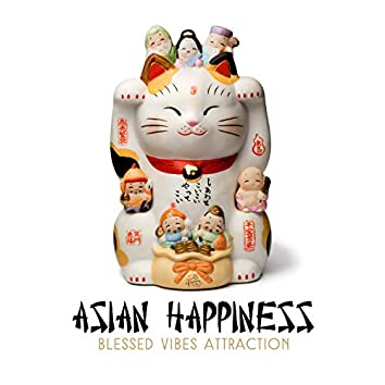 Asian Happiness - Blessed Vibes Attraction: Source of Positive Charm, Kiss of the Zen, Oriental Magic