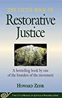 Little Book of Restorative Justice: A Bestselling Book By One Of The Founders Of The Movement (The Little Books of Justice & Peacebuilding)