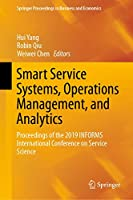 Smart Service Systems, Operations Management, and Analytics: Proceedings of the 2019 INFORMS International Conference on Service Science (Springer Proceedings in Business and Economics)