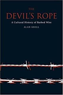 The Devil's Rope: A Cultural History of Barbed Wire