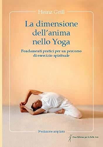 La dimensione dell´anima nello Yoga: Fondamenti practici per un percorso di esercizio spirituale