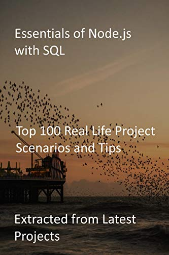 Essentials of Node.js with SQL: Top 100 Real Life Project Scenarios and Tips: Extracted from Latest Projects (English Edition)
