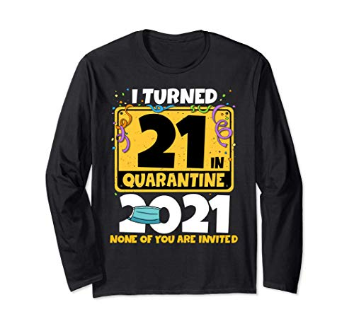I Turned 21 In Quarantine 2021 Long Sleeve 21st Birthday Long Sleeve T-Shirt