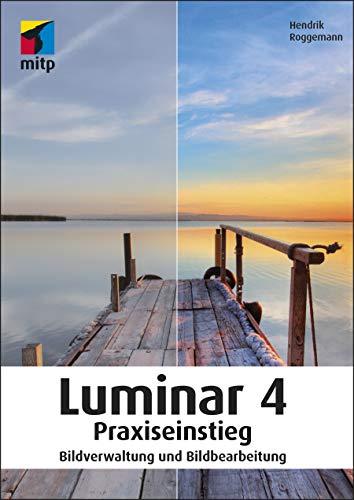 Luminar 4 Praxiseinstieg: Bildverwaltung und Bildbearbeitung (mitp Anwendungen)
