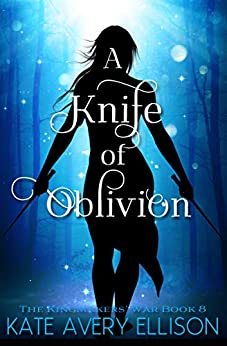 A Knife of Oblivion (The Kingmakers' War Book 8) by [Kate Avery Ellison]