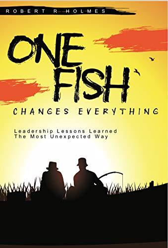 One Fish Changes Everything: Leadership Lessons Learned The Most Unexpected Way