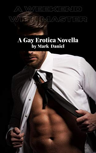 A Weekend With Master: An Erotic Gay Novella