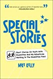 Special Stories: Short Stories On Youth With Disabilities And My Adventures Working In The Disabilities Field